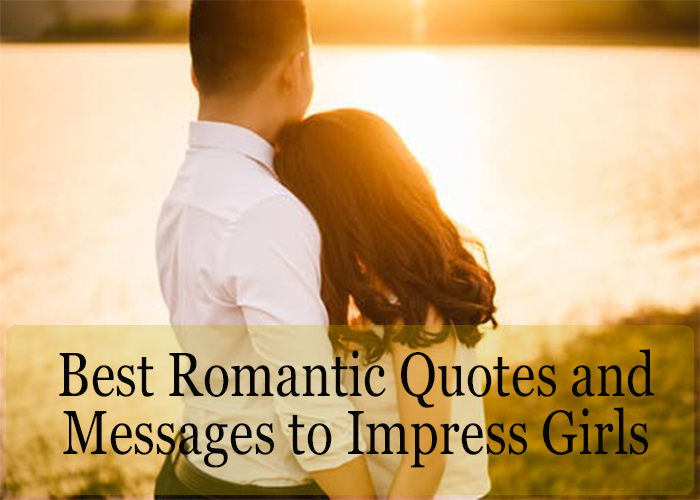 How To Impress Girls 30 Best Romantic Quotes And Messages To