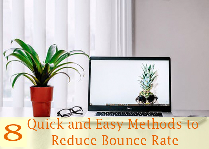 8 Quick and Easy Methods to Reduce Bounce Rate