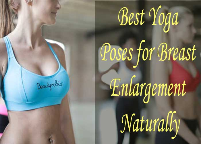 5 Best Yoga Poses for Breast Enlargement Naturally