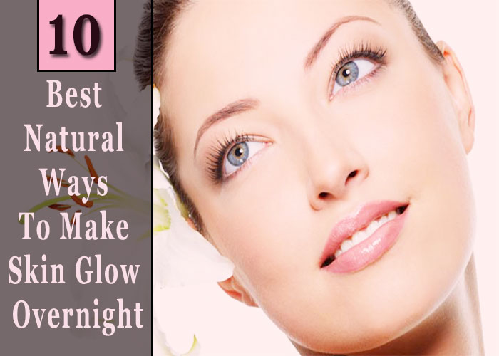 10-Best-Natural-Ways-To-Make-Skin-Glow-Overnight
