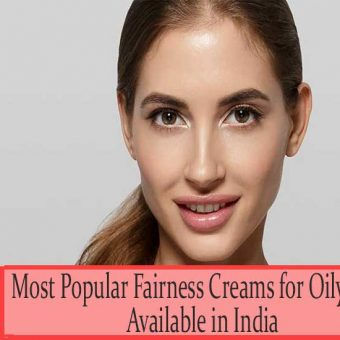 Top 7 Most Popular Fairness Creams for Oily Skin Available in India